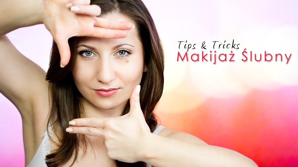 Makijaż Ślubny - porady (moje tips & tricks)